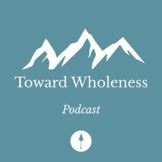 Toward Wholeness Podcast
