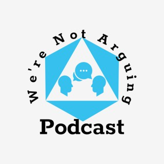 We're Not Arguing Podcast