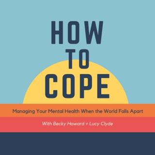 How To Cope - with Becky Howard + Lucy Clyde