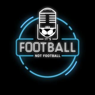It's Football, Not Football!