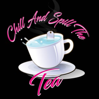 Chill and Spill the Tea