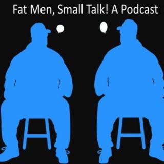 Fat Men, Small Talk! A Podcast