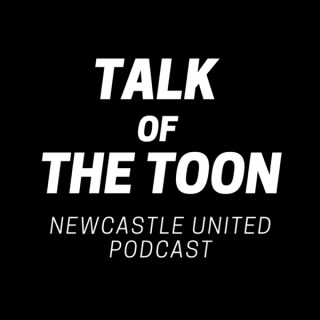 Talk of the Toon: Newcastle United Podcast