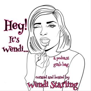 Hey! It's Wendi...