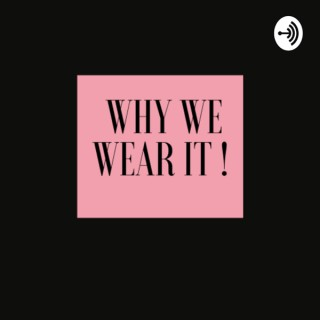 Why We Wear It