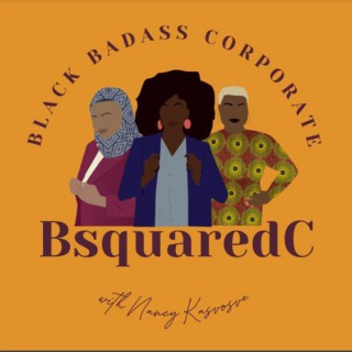 BsquaredC Podcast: Stories of Badass Black Women In The Corporate World
