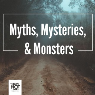 Myths, Mysteries, & Monsters