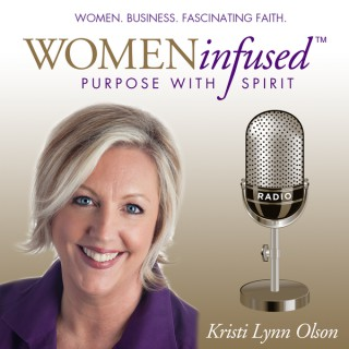 Women Infused Radio with Kristi Lynn Olson - Women | Business | Fascinating Faith