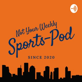 Not Your Weekly Sports Pod