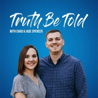 Truth Be Told - A Podcast with Chad and Jade Spencer