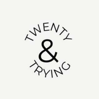 Twenty & Trying