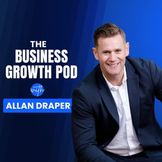 The Business Growth Pod with Allan Draper