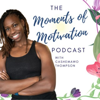 The Moments of Motivation Podcast with Cashemawo Thompson