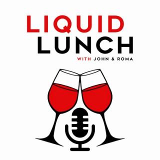 Liquid Lunch with John & Roma