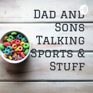 Dad and Sons Talking Sports & Stuff