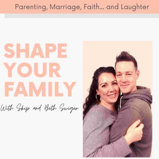Shape Your Family with Skip and Beth Swiger