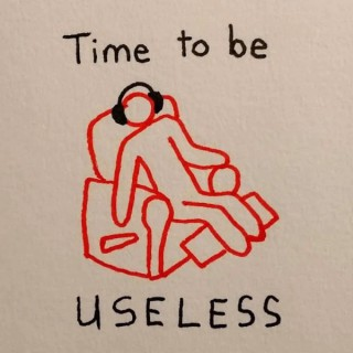 Time to Be Useless
