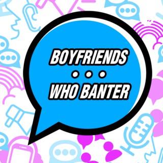 Boyfriends Who Banter