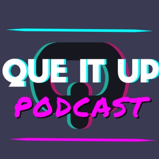 Que It Up Podcast