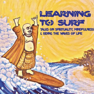 Learning to Surf - Talks on Spirituality, Mindfulness and riding the waves of life