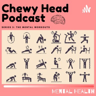 Chewy Head Mental Health Podcast