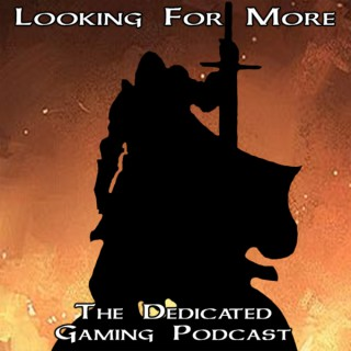 Looking For More | The Gamers Podcast
