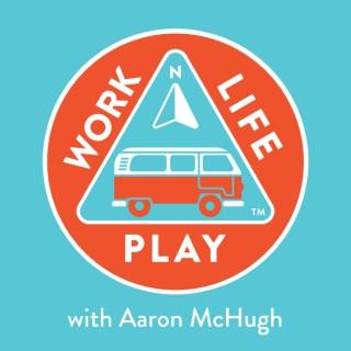 Work Life Play with Aaron McHugh