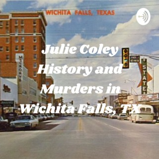 Julie Coley History and Murders  in Wichita Falls, TX