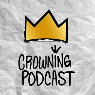 Crowning Podcast