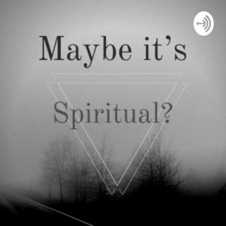 Maybe it's Spiritual?