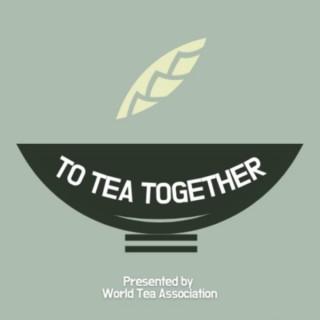 TO TEA TOGETHER