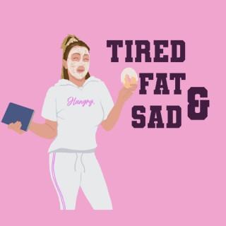 Tired, Fat & Sad