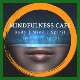 Mindfulness Cafe - Stories to motivate and inspire!