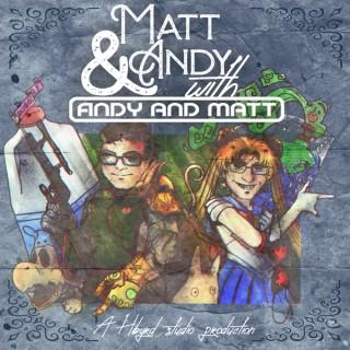 Matt & Andy with Andy and Matt