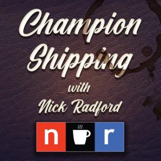 Champion Shipping w/ Nick Radford