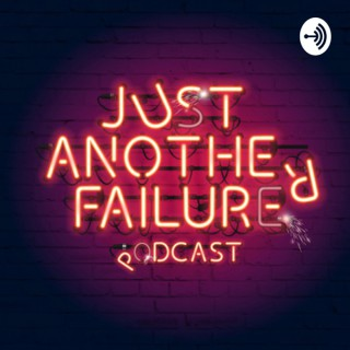 Just Another Failure Podcast
