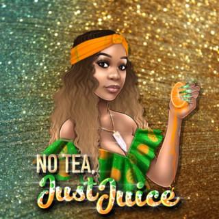 No Tea, Just Juice