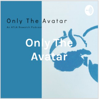 Only The Avatar: An Avatar The Last Airbender Rewatch