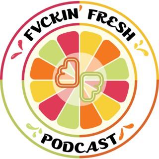 Fvckin Fresh Podcast