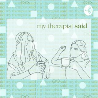 My therapist said