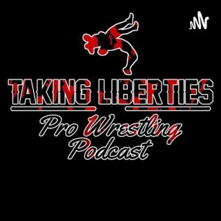 Taking Liberties Pro Wrestling Podcast