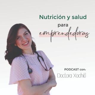 Nutrición y salud para emprendedoras  con la Doctora Xochitl