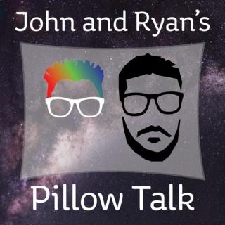 John and Ryan's Pillow Talk