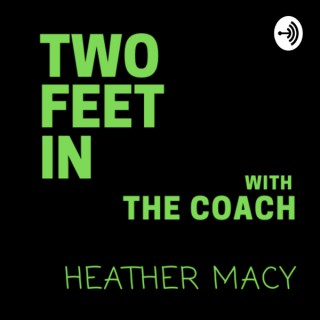 Two Feet In with Coach Heather Macy