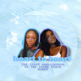 Heart to Heart: The Lived Experiences of Two Young Black Women