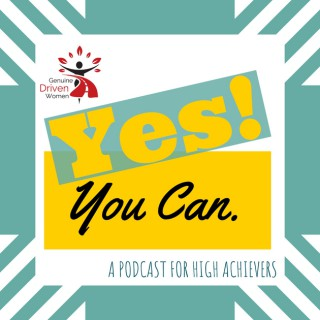 Yes! You Can. A podcast for high achievers