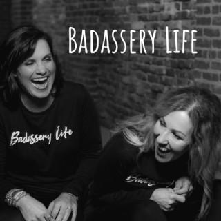 Badassery Life
