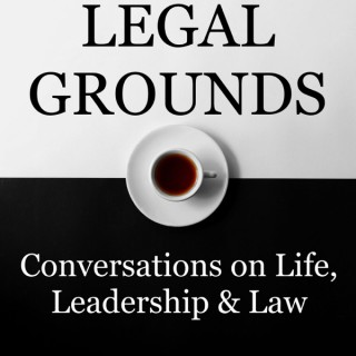 Legal Grounds | Conversations on Life, Leadership & Law