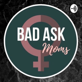 Bad Ask Moms