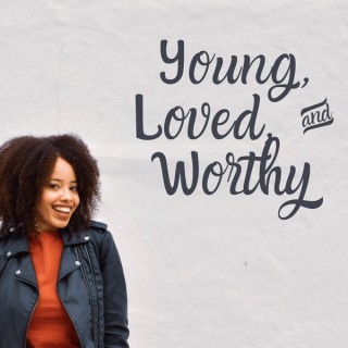 Young, Loved, & Worthy Podcast